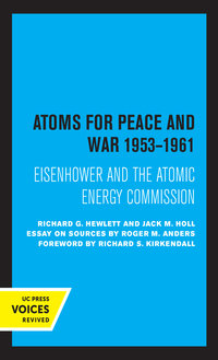 Atoms for Peace and War, 1953-1961 by Richard G. Hewlett, Jack M. Holl
