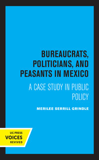 Bureaucrats, Politicians, and Peasants in Mexico by Merilee Grindle