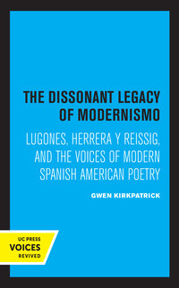 The Dissonant Legacy of Modernismo by Gwen Kirkpatrick