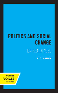 Politics and Social Change by F. G. Bailey