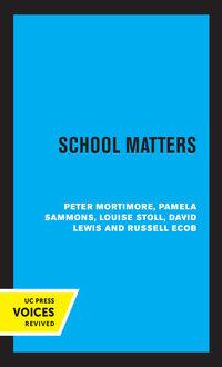 School Matters by Peter Mortimore, Pamela Sammons, Louise Stoll, David Lewis