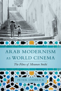 Arab Modernism as World Cinema by Peter Limbrick