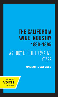 The California Wine Industry 1830–1895 by Vincent P. Carosso