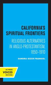 California's Spiritual Frontiers by Sandra Sizer Frankiel