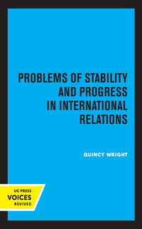 Problems of Stability and Progress in International Relations by Quincy Wright