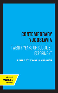 Contemporary Yugoslavia by Wayne S. Vucinich