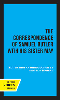 The Correspondence of Samuel Butler with His Sister May by Daniel F. Howard