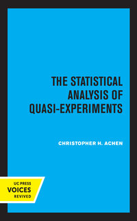 The Statistical Analysis of Quasi-Experiments by Christopher H. Achen