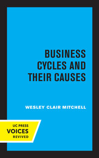 Business Cycles and Their Causes by Wesley Clair Mitchell