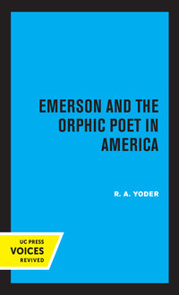 Emerson and the Orphic Poet in America by R. A. Yoder