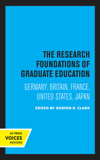The Research Foundations of Graduate Education by Burton R. Clark