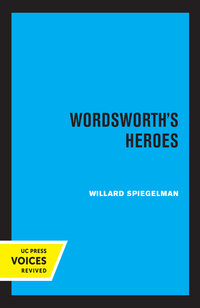 Wordsworth's Heroes by Willard Spiegelman
