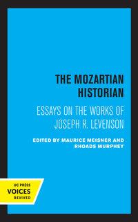 The Mozartian Historian by Joseph Levenson, Maurice Meisner, Rhoads Murphey