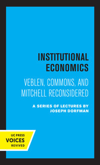 Institutional Economics by C. E. Ayres, Neil W. Chamberlain, Joseph Dorfman, R. A. Gordon