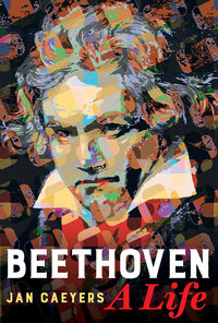 Beethoven, A Life by Jan Caeyers