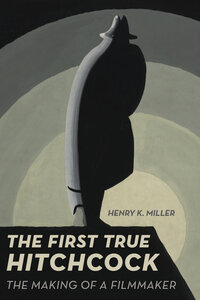 The First True Hitchcock by Henry K. Miller