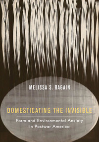 Domesticating the Invisible by Melissa S. Ragain
