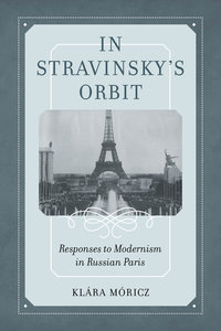 In Stravinsky's Orbit by Klara Moricz