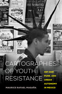 Cartographies of Youth Resistance by Maurice Rafael Magaña