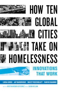 How Ten Global Cities Take On Homelessness by Linda Gibbs, Jay Bainbridge, Muzzy Rosenblatt, Tamiru Mammo