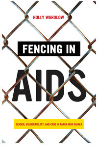 Fencing in AIDS by Holly Wardlow