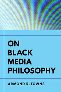 On Black Media Philosophy by Armond R. Towns