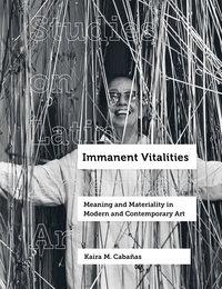 Immanent Vitalities by Kaira M. Cabañas