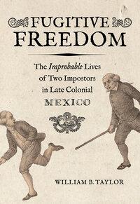 Fugitive Freedom by William B. Taylor