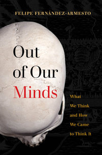Out of Our Minds by Felipe Fernández-Armesto
