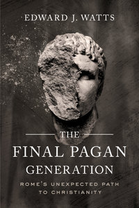 The Final Pagan Generation by Edward J. Watts