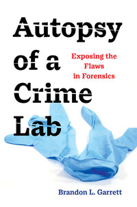 Autopsy of a Crime Lab by Brandon L. Garrett