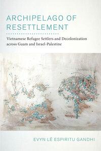 Archipelago of Resettlement by Evyn Lê Espiritu Gandhi