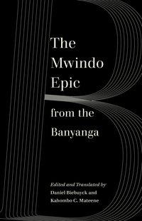 The Mwindo Epic from the Banyanga by Daniel Biebuyck, Kahombo C. Mateene