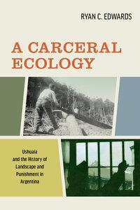 A Carceral Ecology by Ryan C. Edwards