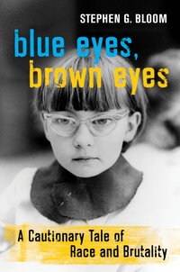 Blue Eyes, Brown Eyes by Stephen G. Bloom