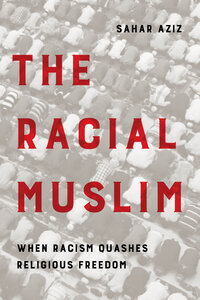 The Racial Muslim by Sahar F. Aziz