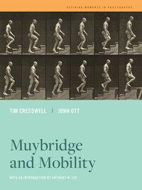 Muybridge and Mobility by Tim Cresswell, John Ott