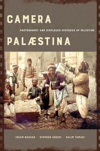 Camera Palaestina by Salim Tamari, Issam Nassar, Stephen Sheehi