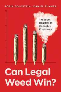 Can Legal Weed Win? by Robin Goldstein, Daniel Sumner