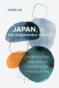 Japan, the Sustainable Society by John Lie