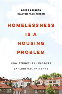 Homelessness Is a Housing Problem by Gregg Colburn, Clayton Page Aldern