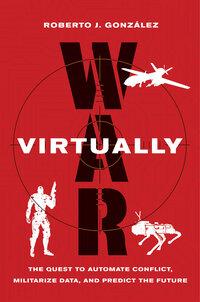 War Virtually by Roberto J. González