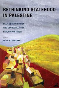Rethinking Statehood in Palestine by Leila H. Farsakh