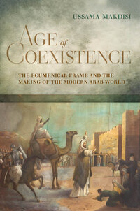 Age of Coexistence by Ussama Makdisi