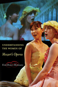Understanding the Women of Mozart's Operas by Kristi Brown-Montesano