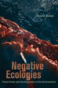 Negative Ecologies by David Bond