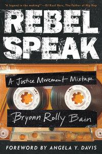 Rebel Speak by Bryonn Rolly Bain
