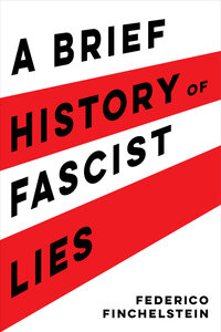 A Brief History of Fascist Lies by Federico Finchelstein