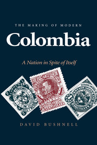 The Making of Modern Colombia by David Bushnell