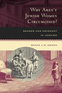 Why Aren't Jewish Women Circumcised? by Shaye J. D. Cohen